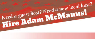 Need a local talk show host? Hire Adam McManus!