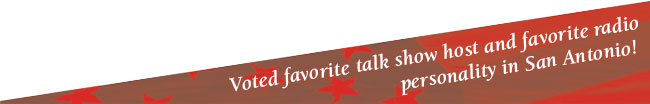 Voted favorite talk show host and favorite radio personality in San Antonio!